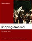 Student Course Guide: Shaping America to Accompany the American Promise, Volume 1 : US History To 1877, Roark, James L. and Johnson, Michael P., 1457603799