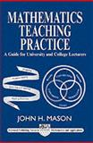 Mathematics Teaching Practice : Guide for University and College Lecturers, Mason, John H., 1898563799