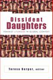 Dissident Daughters : Feminist Liturgies in Global Context, Berger, Teresa, 0664223796
