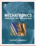 Mechatronics : Principles and Applications, Onwubolu, Godfrey, 0750663790