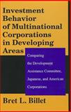 Investment Behavior of Multinational Corporations in Developing Areas : Comparing the Development Assistance Committee, Japanese, and American Corporations, Billet, Bret L., 0887383793