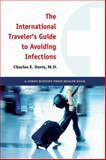 The International Traveler's Guide to Avoiding Infections, Davis, Charles E., 142140379X