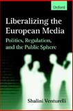 Liberalizing the European Media 9780198233794