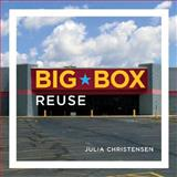 Big Box Reuse, Christensen, Julia, 0262033798