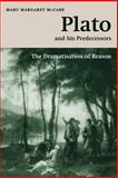 Plato and His Predecessors : The Dramatisation of Reason, McCabe, Mary Margaret, 0521033799