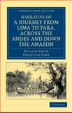 Narrative of a Journey from Lima to para, Across the Andes and down the Amazon : Undertaken with a View of Ascertaining the Practicability of a Navigable Communication with the Atlantic, by the Rivers Pachitea, Ucayali, and Amazon, Smyth, William and Lowe, Frederick, 1108033792