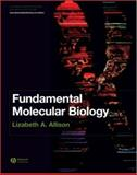 Fundamental Molecular Biology, Allison, Lizabeth A. and Allison, Lizabeth, 1405103795
