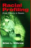 Racial Profiling : From Rhetoric to Reason, Withrow, Brian L., 0131273795