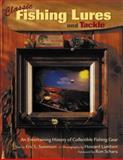 Classic Fishing Lures and Tackle : An Entertaining History of Collectible Fishing Gear, Sorenson, Eric L., 0896583791