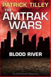 The Amtrak Wars: Blood River, Patrick Tilley, 1448213797