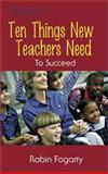 Ten Things New Teachers Need to Succeed, Fogarty, Robin, 1575173794