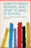 How to Teach Reading, and What to Read in School, Hall G. Stanley (Granville S. 1844-1924, 1313873799