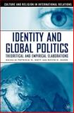 Identity and Global Politics : Theoretical and Empirical Elaborations, Goff, Patricia M., 1403963797