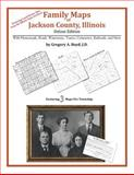 Family Maps of Jackson County, Illinois, Deluxe Edition : With Homesteads, Roads, Waterways, Towns, Cemeteries, Railroads, and More, Boyd, Gregory A., 1420313797