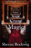 Funny Tragic Crazy Magic, Sheena Boekweg, 1482793792