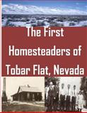The First Homesteaders of Tobar Flat, Nevada, U. S. Department U.S. Department of Interior, 1499243790