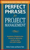 Perfect Phrases for Project Management : Hundreds of Ready-to-Use Phrases for Delivering Results on Time and under Budget, Cooke, Helen S. and Tate, Karen, 0071793798
