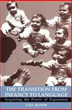 The Transition from Infancy to Language : Acquiring the Power of Expression, Bloom, Lois, 0521483794