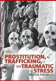 Prostitution, Trafficking, and Traumatic Stress, Melissa Farley  PhD, 0789023792