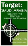 Target Saudi Arabia : Essays on the Campaign Against the Kingdom, Tanya C. Hsu, 0976443791