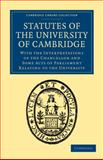 Statutes of the University of Cambridge : With the Interpretations of the Chancellor and Some Acts of Parliament Relating to the University, , 1108003796
