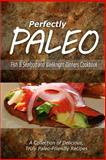 Perfectly Paleo - Fish and Seafood and Weeknight Dinners Cookbook, Perfectly Perfectly Paleo, 1500283797