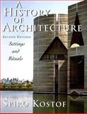 A History of Architecture : Settings and Rituals, Kostof, Spiro, 0195083792
