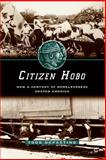 Citizen Hobo : How a Century of Homelessness Shaped America, DePastino, Todd, 0226143791