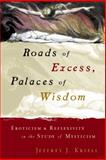 Roads of Excess, Palaces of Wisdom : Eroticism and Reflexivity in the Study of Mysticism, Kripal, Jeffrey John, 0226453790