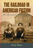The Railroad in American Fiction, Grant Burns, 078642379X