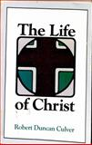 The Life of Christ, Robert Duncan Culver, 0801023793