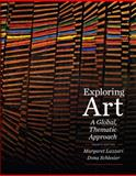 Exploring Art : A Global, Thematic Approach, Lazzari, Margaret and Schlesier, Dona, 1111343799