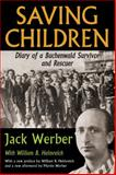 Saving Children : Diary of a Buchenwald Survivor and Rescuer, Werber, Jack and Helmreich, William B., 1412853796