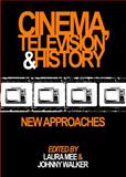 Cinema, Television and History : New Approaches, Mee, Laura and Walker, Johnny, 1443853798