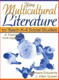 Using Multicultural Literature to Teach K-4 Social Studies : A Thematic Unit Approach, Edwards, Barbara and Queen, J. Allen, 0205273793