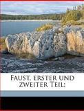 Faust, Erster und Zweiter Teil;, Johann Wolfgang von Goethe and Johann Wolfgang Von Goethe, 1149363797