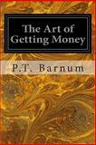 The Art of Getting Money, P. t. Barnum, 1497303796
