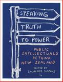 Speaking Truth to Power : Public Intellectuals Rethink New Zealand, , 1869403797