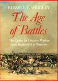 The Age of Battles : The Quest for Decisive Warfare from Breitenfeld to Waterloo, Weigley, Russell F., 0253363802