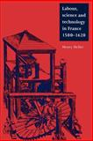 Labour, Science and Technology in France, 1500-1620, Heller, Henry, 0521893801