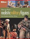 How to Paint Realistic Military Figures, Lynn Kessler and Don Winar, 0890243808
