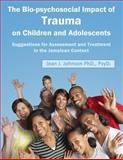 The Biopsychosocial Impact of Trauma on Children and Adolescents: Suggestions for Assessment and Treatment in the Jamaican Context, Jean Johnson, 148004380X