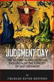 Judgment Day: the Historical and Religious Evolution of the Concept of Last Judgment, Charles River Charles River Editors, 1495373800