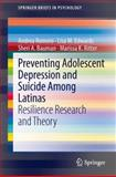 Preventing Adolescent Depression and Suicide among Latinas : Resilience Research and Theory, Romero, Andrea and Edwards, Lisa M., 3319013807