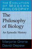The Philosophy of Biology : An Episodic History, Depew, David and Grene, Marjorie, 0521643805