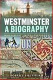 Westminster - A Biography : From Earliest Times to the Present, Shepherd, Robert, 0826423809