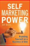 Self Marketing Power : Branding Yourself as a Business of One, Beals, Jeff, 097974380X