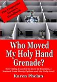 Who Moved My Holy Hand Grenade?, Karen Phelan, 0991213807