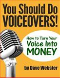 You Should Do VOICEOVERS!, Dave Webster, 1499563809