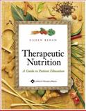 Therapeutic Nutrition : A Guide to Patient Education, Behan, Eileen, 1582553807